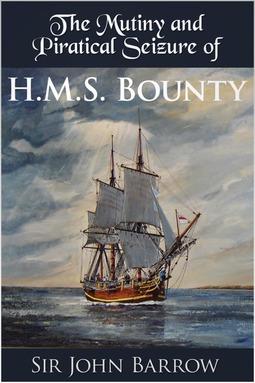 Barrow, Sir John - The Mutiny and Piratical Seizure of H.M.S. Bounty, ebook