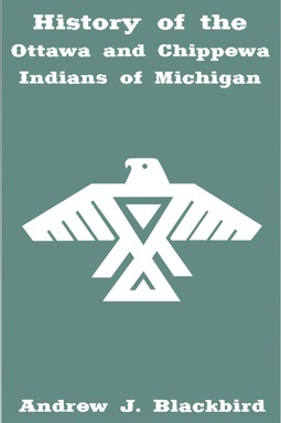 Blackbird, Andrew - History of the Ottawa and Chippewa Indians of Michigan, ebook