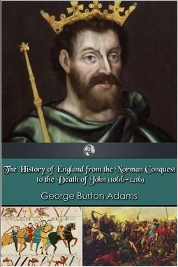 Adams, George Burton - The History of England 1066-1216, ebook