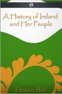 Hull, Eleanor - A History of Ireland and Her People, ebook
