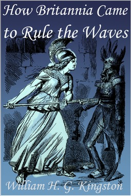Kingston, William H. G. - How Britannia Came to Rule the Waves, ebook