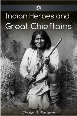 Eastman, Charles Alexander - Indian Heroes and Great Chieftans, ebook