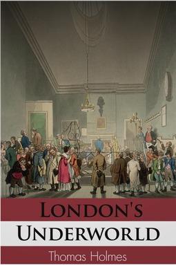 Holmes, Thomas - London's Underworld, ebook