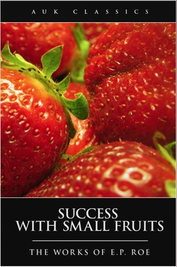 Roe, Edward Payson - Success with Small Fruits, ebook
