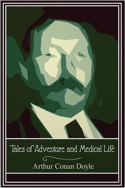 Doyle, Arthur Conan - Tales of Adventure and Medical Life, ebook