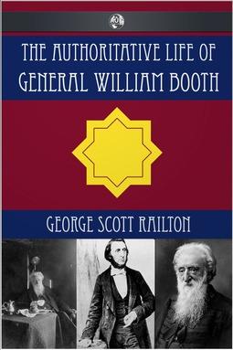 Railton, George Scott - The Authoritative Life of General William Booth, ebook