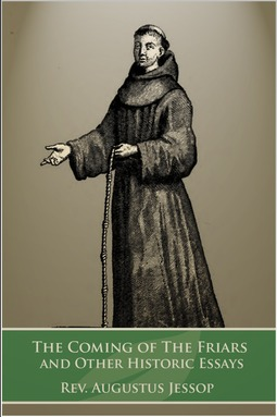 Jessop, Rev. Augustus - The Coming of the Friars, ebook