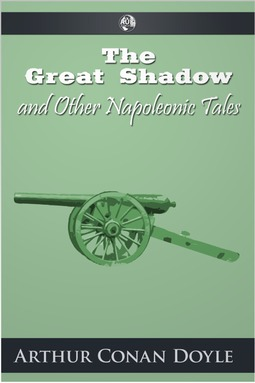 Doyle, Arthur Conan - The Great Shadow and Other Napoleonic Tales, ebook