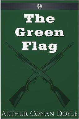 Doyle, Arthur Conan - The Green Flag, e-bok