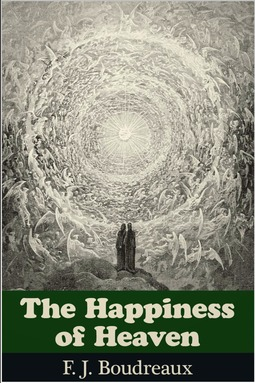 Boudreaux, F. J. - The Happiness of Heaven, ebook