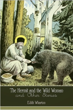 Wharton, Edith - The Hermit and the Wild Woman and Other Stories, ebook