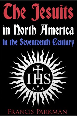 Parkman, Francis - The Jesuits in North America in the Seventeenth Century, ebook