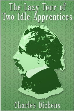 Dickens, Charles - The Lazy Tour of Two Idle Apprentices, ebook