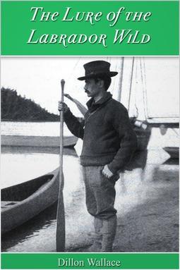 Wallace, Dillon - The Lure of the Labrador Wild, ebook