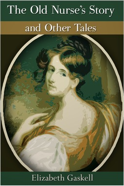Gaskell, Elizabeth - The Old Nurse's Story and Other Tales, ebook