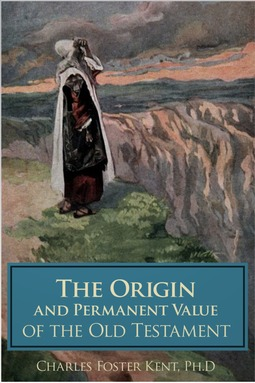 Kent, Charles Foster - The Origin and Permanent Value of the Old Testament, ebook