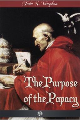 Vaughan, John Stephen - The Purpose of the Papacy, ebook