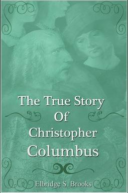 Brooks, Elbridge Streeter - The True Story of Christopher Columbus, ebook
