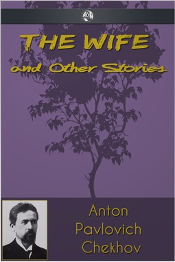 Chekhov, Anton Pavlovich - The Wife and Other Stories, ebook