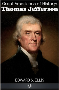 Ellis, Edward S. - Great Americans of History - Thomas Jefferson, e-kirja
