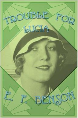 Benson, E. F. - Trouble for Lucia, ebook