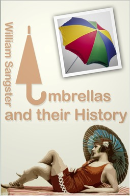 Sangster, William - Umbrellas and Their History, ebook