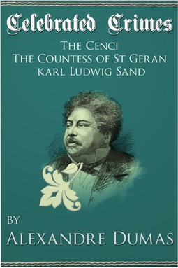 Dumas, Alexandre - Celebrated Crimes 'The Cenci', 'The Countess of St Geran' and 'Karl Ludwig Sand', ebook
