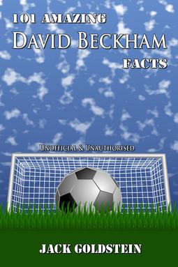 Goldstein, Jack - 101 Amazing David Beckham Facts, ebook
