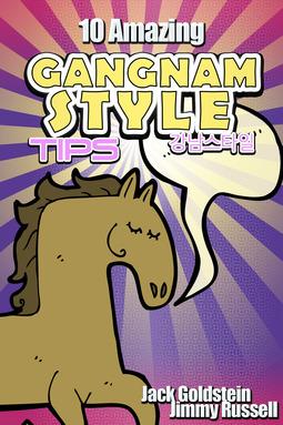 Goldstein, Jack - 10 Amazing Gangnam Style Tips, e-bok