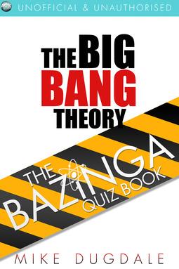 Dugdale, Mike - The Big Bang Theory – The Bazinga Quiz Book, ebook