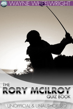 Wheelwright, Wayne - The Rory McIlroy Quiz Book, ebook
