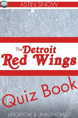 Snow, Astin - The Detroit Redwings Quiz Book, ebook