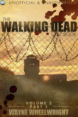 Wheelwright, Wayne - The Walking Dead Quiz Book - Volume 3 Part 1, ebook