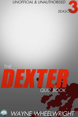 Wheelwright, Wayne - The Dexter Quiz Book Season 3, e-kirja