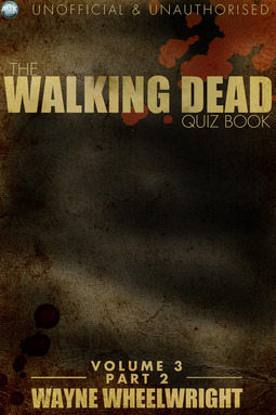 Wheelwright, Wayne - The Walking Dead Quiz Book Volume 3 Part 2, ebook