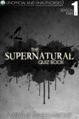 Wheelwright, Wayne - The Supernatural Quiz Book - Season 1 Part 1, ebook