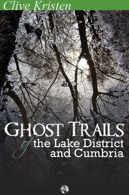 Kristen, Clive - Ghost Trails of the Lake District and Cumbria, ebook