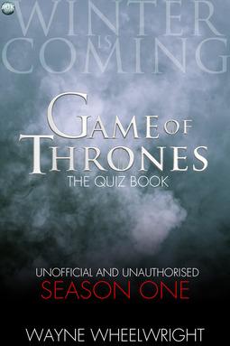 Wheelwright, Wayne - Game Of Thrones The Quiz Book -  Season One, ebook