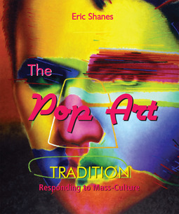 Shanes, Eric - The Pop Art Tradition - Responding to Mass-Culture, ebook