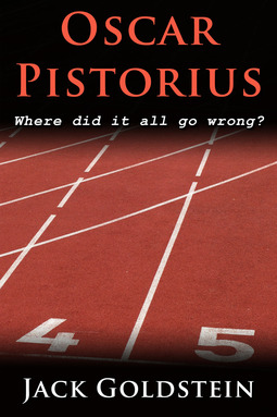 Goldstein, Jack - Oscar Pistorius - Where Did It All Go Wrong?, ebook
