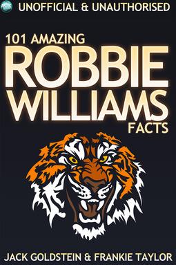 Goldstein, Jack - 101 Amazing Robbie Williams Facts, ebook