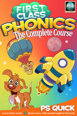 Quick, P S - First Class Phonics - The Complete Course, e-bok