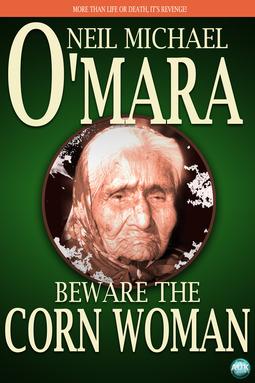 O'Mara, Neil Michael - Beware The Corn Woman, ebook