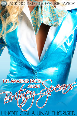 Goldstein, Jack - 101 Amazing Facts About Britney Spears, ebook