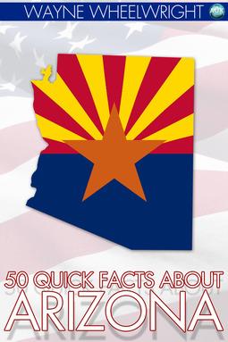 Wheelwright, Wayne - 50 Quick Facts about Arizona, e-kirja