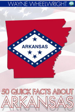 Wheelwright, Wayne - 50 Quick Facts about Arkansas, e-kirja