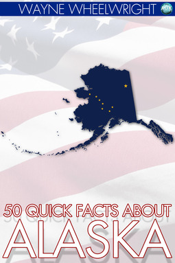 Wheelwright, Wayne - 50 Quick Facts about Alaska, e-kirja