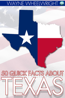 Wheelwright, Wayne - 50 Quick Facts about Texas, ebook