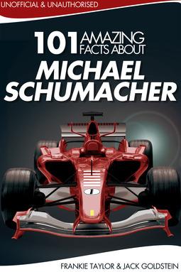 Goldstein, Jack - 101 Amazing Facts about Michael Schumacher, ebook
