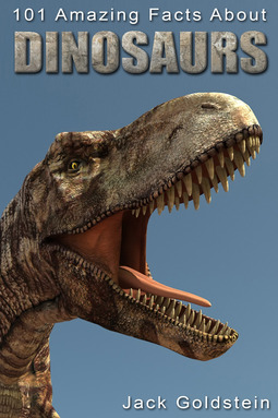 Goldstein, Jack - 101 Amazing Facts about Dinosaurs, ebook
